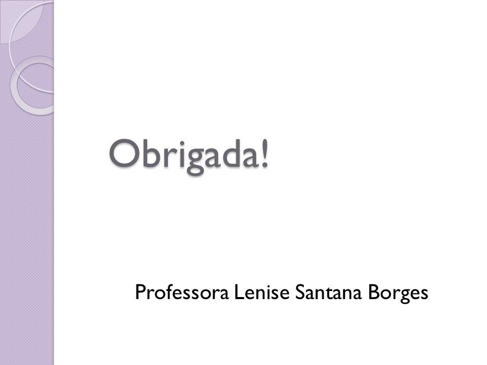Obrigada! Professora Lenise Santana Borges