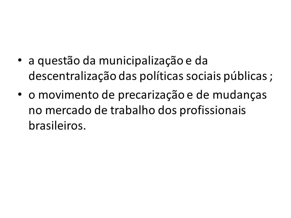 a questão da municipalização e da descentralização das políticas sociais públicas ;