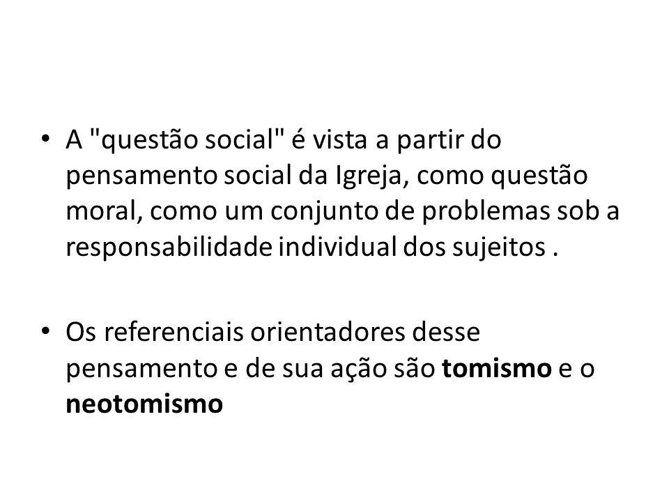 A questão social é vista a partir do pensamento social da Igreja, como questão moral, como um conjunto de problemas sob a responsabilidade individual dos sujeitos .
