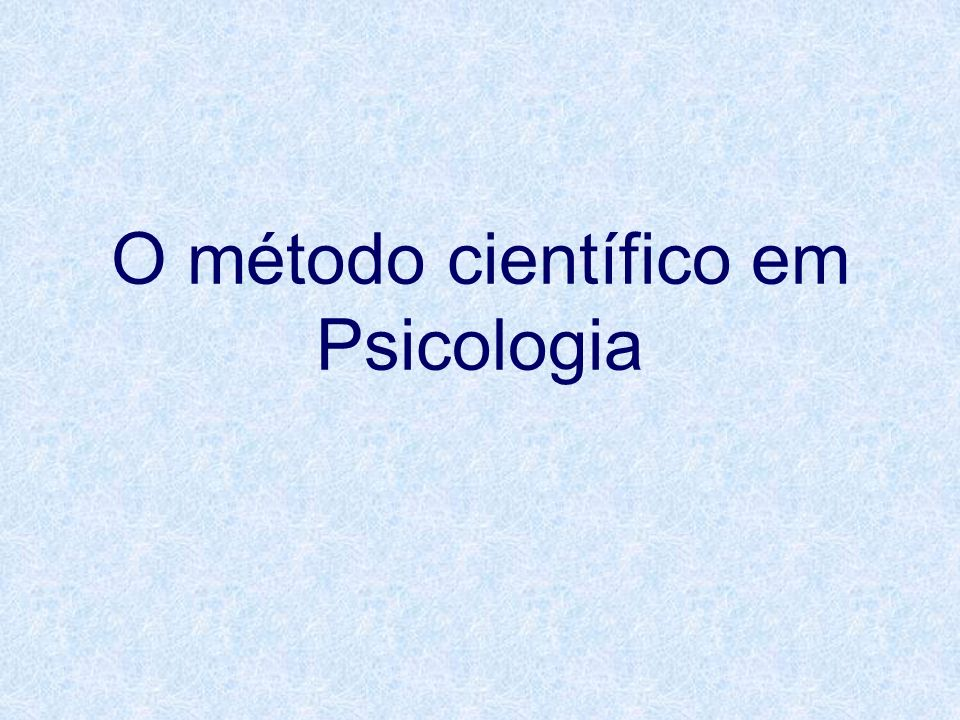 O método científico em Psicologia