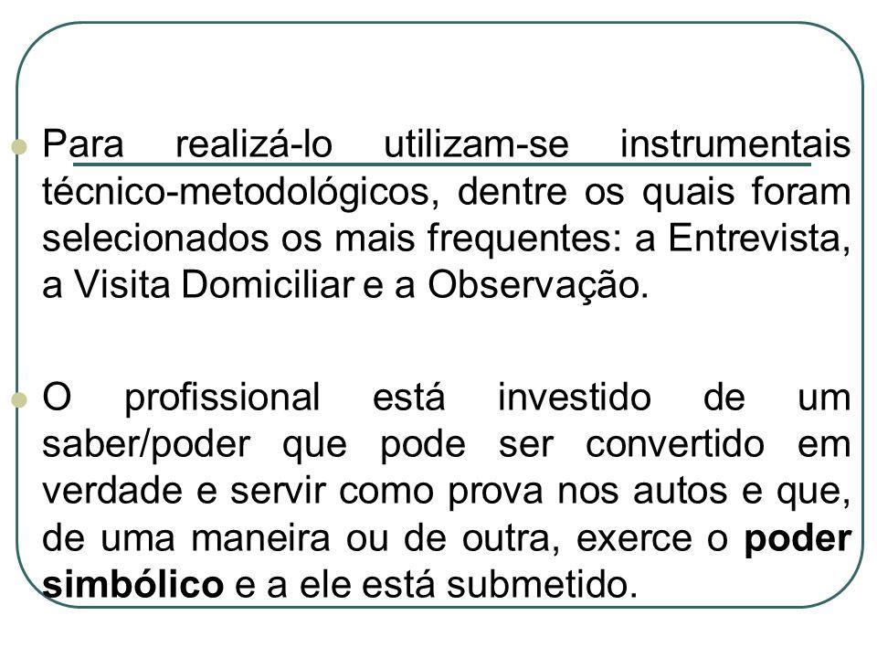 Para realizá-lo utilizam-se instrumentais técnico-metodológicos, dentre os quais foram selecionados os mais frequentes: a Entrevista, a Visita Domiciliar e a Observação.