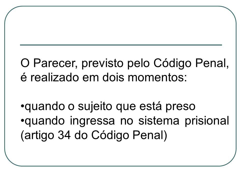 O Parecer, previsto pelo Código Penal, é realizado em dois momentos:
