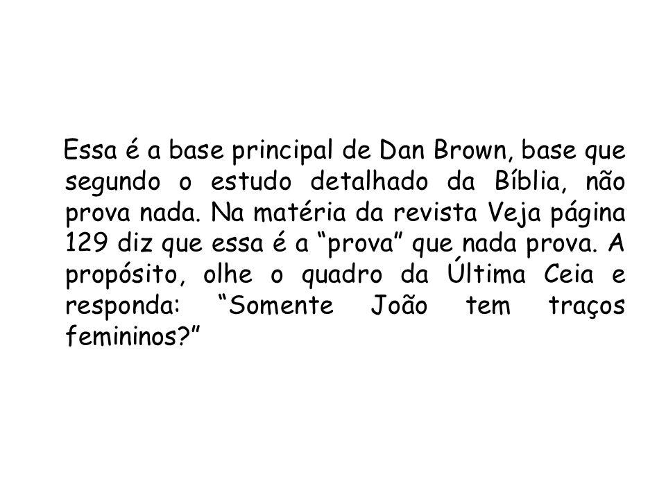 Essa é a base principal de Dan Brown, base que segundo o estudo detalhado da Bíblia, não prova nada.
