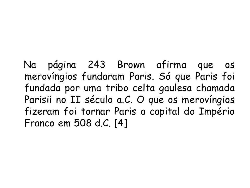Na página 243 Brown afirma que os merovíngios fundaram Paris