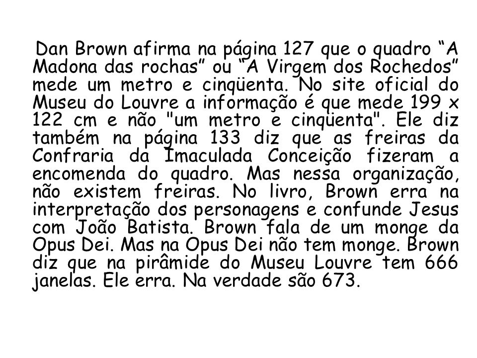 Dan Brown afirma na página 127 que o quadro A Madona das rochas ou A Virgem dos Rochedos mede um metro e cinqüenta.