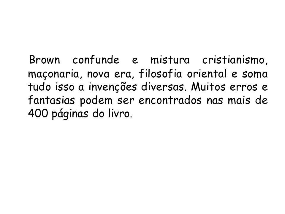 Brown confunde e mistura cristianismo, maçonaria, nova era, filosofia oriental e soma tudo isso a invenções diversas.
