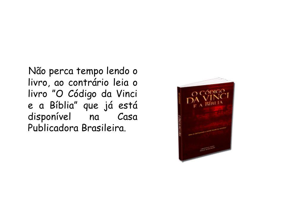 Não perca tempo lendo o livro, ao contrário leia o livro O Código da Vinci e a Bíblia que já está disponível na Casa Publicadora Brasileira.