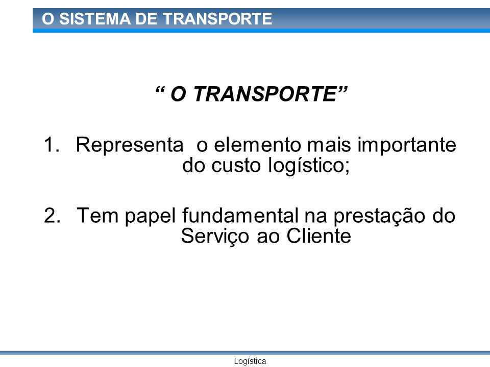Representa o elemento mais importante do custo logístico;