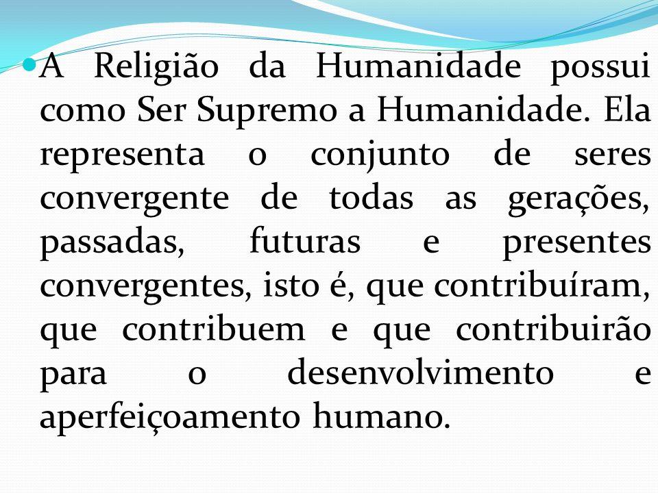 A Religião da Humanidade possui como Ser Supremo a Humanidade