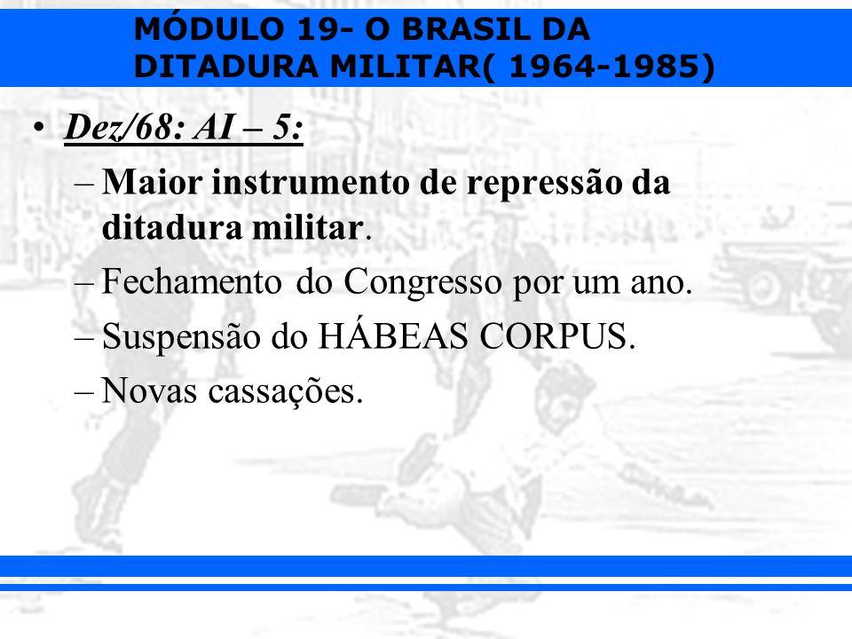Dez/68: AI – 5: Maior instrumento de repressão da ditadura militar. Fechamento do Congresso por um ano.