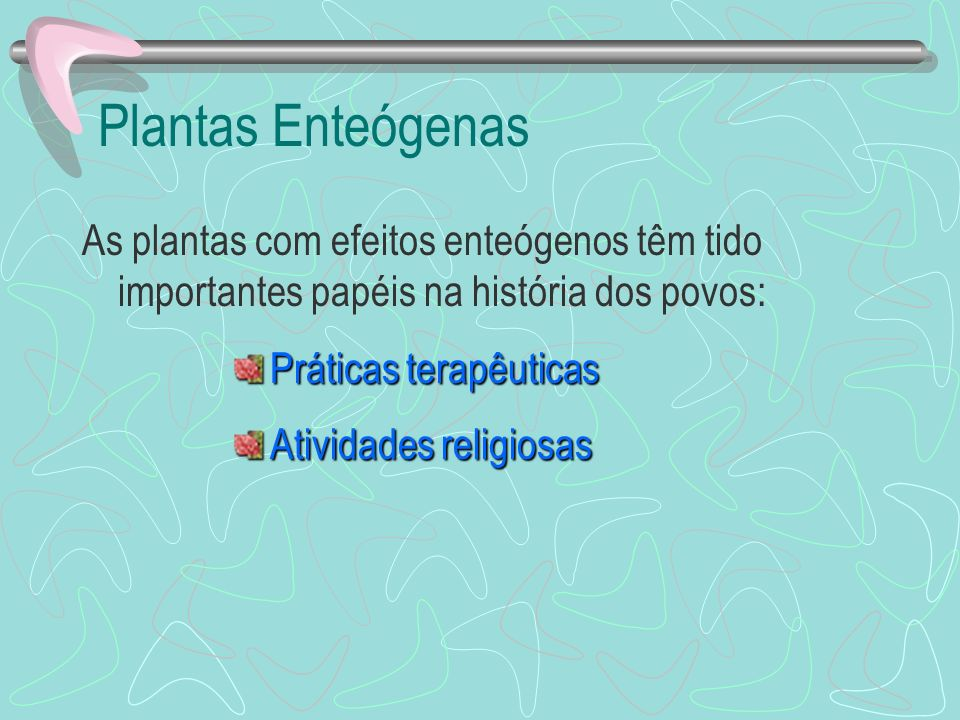 Plantas Enteógenas As plantas com efeitos enteógenos têm tido importantes papéis na história dos povos: