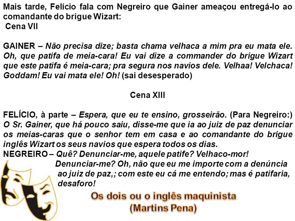 Mais tarde, Felício fala com Negreiro que Gainer ameaçou entregá-lo ao comandante do brigue Wizart: