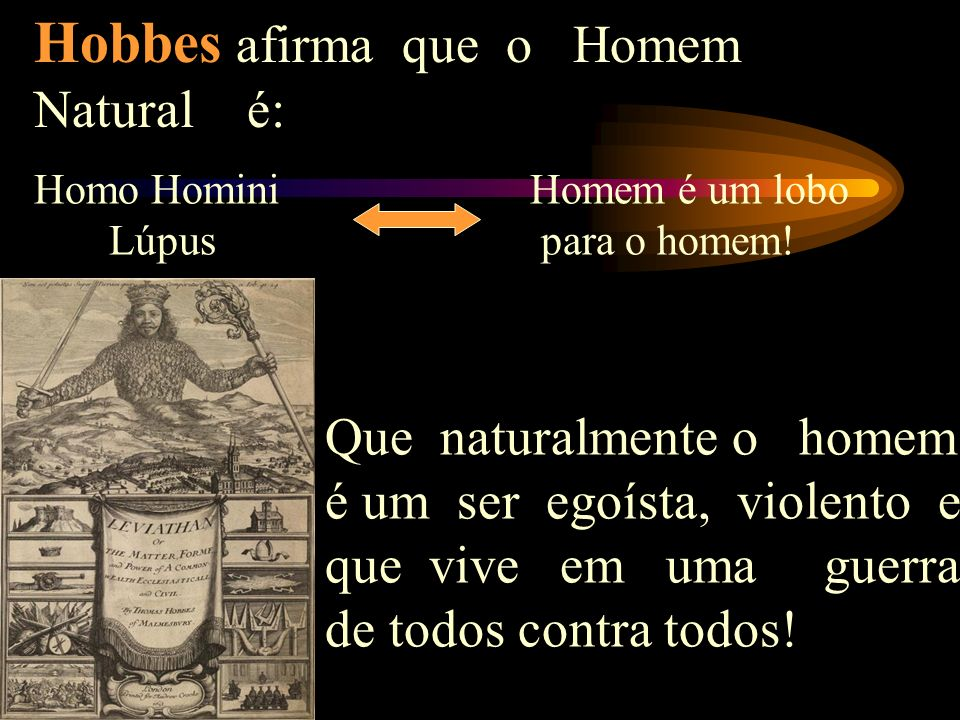 Hobbes afirma que o Homem Natural é: