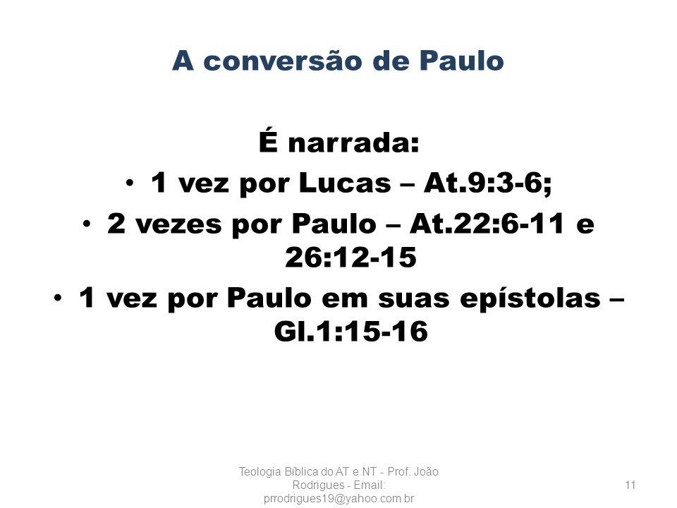2 vezes por Paulo – At.22:6-11 e 26:12-15