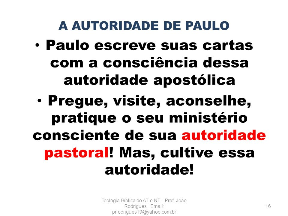 A AUTORIDADE DE PAULO Paulo escreve suas cartas com a consciência dessa autoridade apostólica.