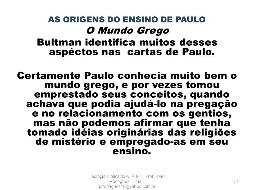 Bultman identifica muitos desses aspéctos nas cartas de Paulo.