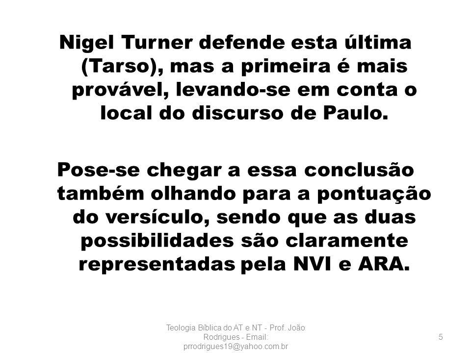 Nigel Turner defende esta última (Tarso), mas a primeira é mais provável, levando-se em conta o local do discurso de Paulo. Pose-se chegar a essa conclusão também olhando para a pontuação do versículo, sendo que as duas possibilidades são claramente representadas pela NVI e ARA.