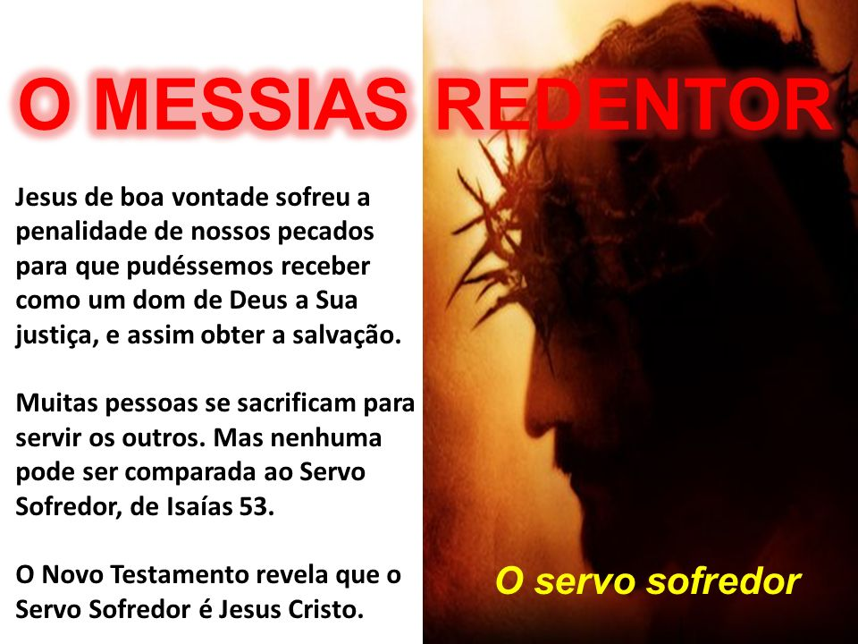 O MESSIAS REDENTOR O servo sofredor
