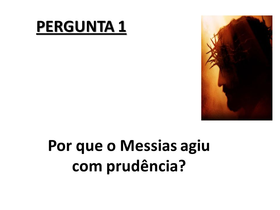 Por que o Messias agiu com prudência