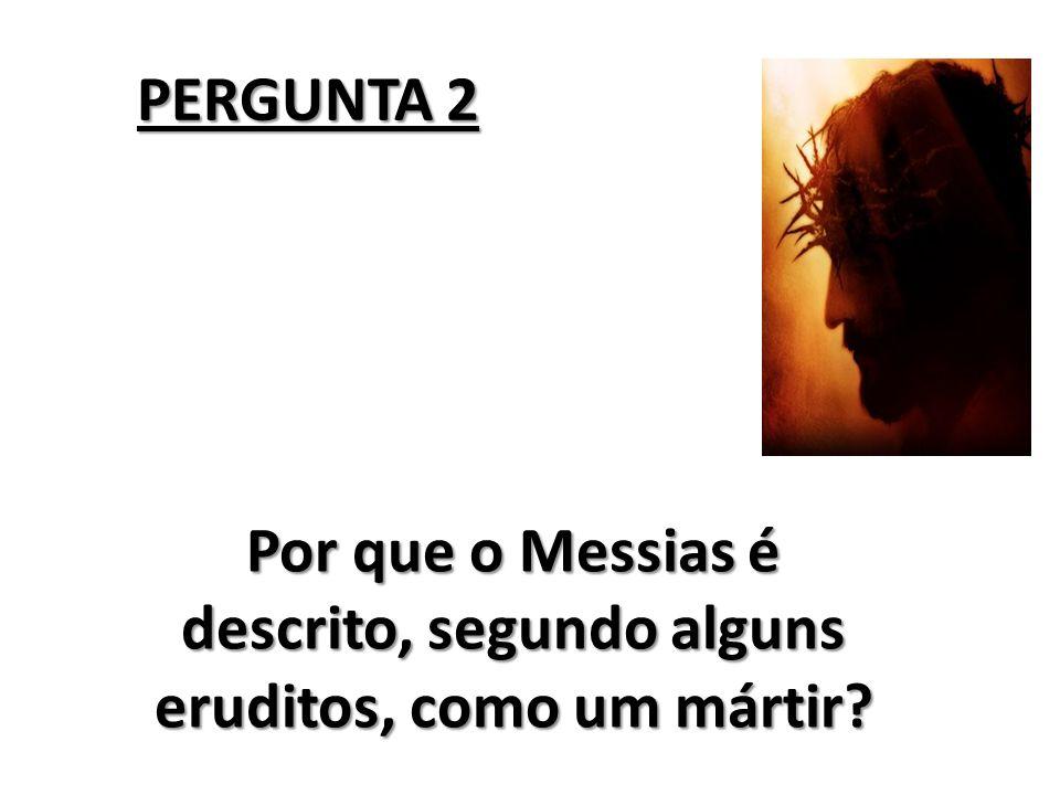 Por que o Messias é descrito, segundo alguns eruditos, como um mártir