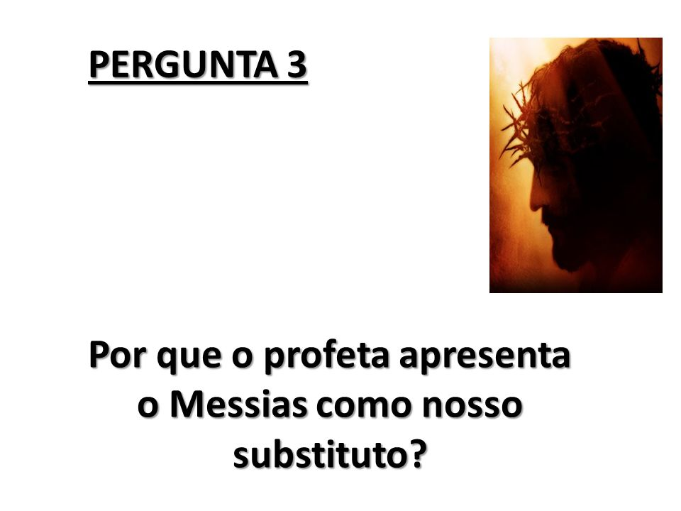 Por que o profeta apresenta o Messias como nosso substituto