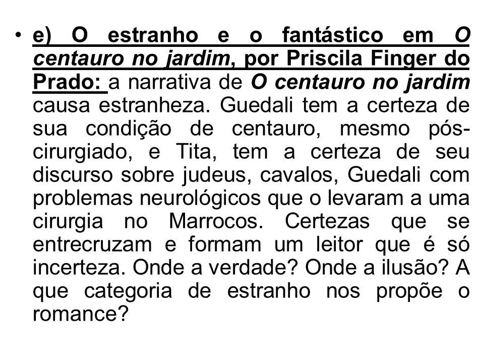 e) O estranho e o fantástico em O centauro no jardim, por Priscila Finger do Prado: a narrativa de O centauro no jardim causa estranheza.