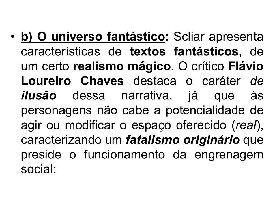 b) O universo fantástico: Scliar apresenta características de textos fantásticos, de um certo realismo mágico.