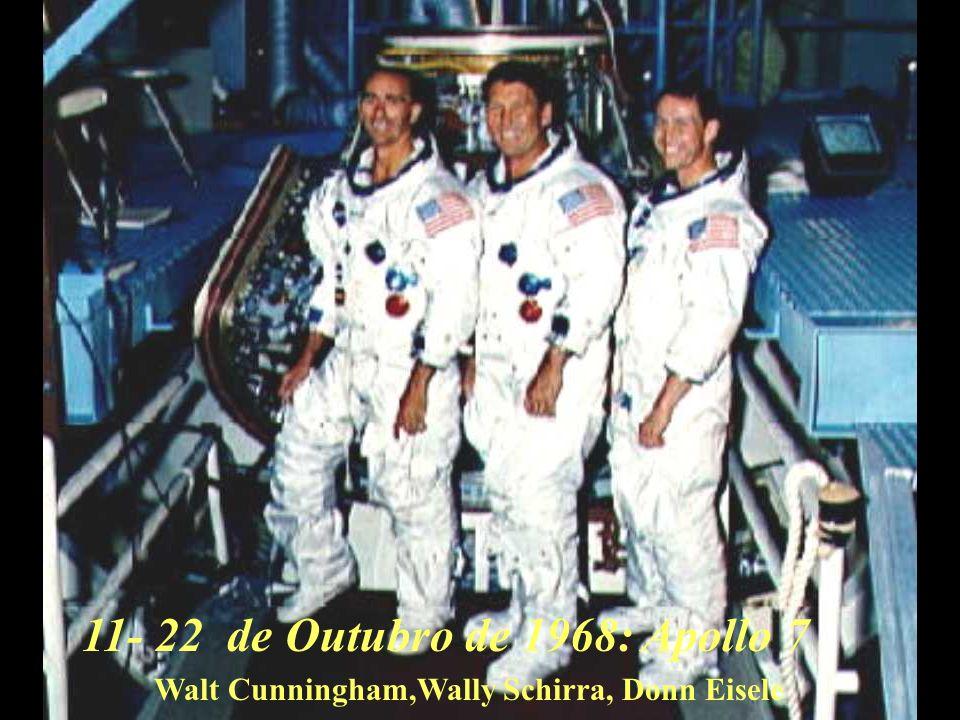 11- 22 de Outubro de 1968: Apollo 7 Walt Cunningham,Wally Schirra, Donn Eisele