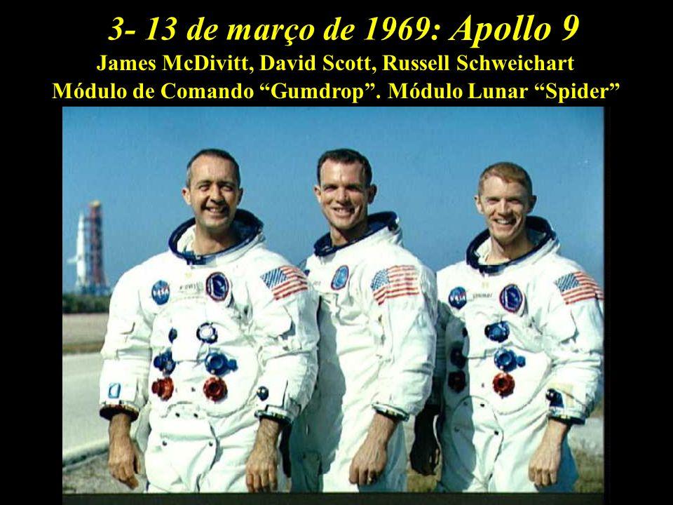 3- 13 de março de 1969:Apollo 9.James McDivitt, David Scott, Russell Schweichart.