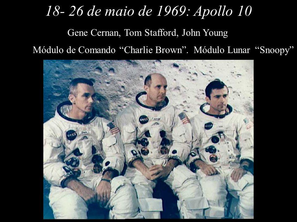 18- 26 de maio de 1969: Apollo 10. Gene Cernan, Tom Stafford, John Young. Módulo de Comando Charlie Brown .