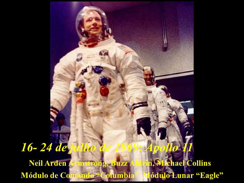 16- 24 de julho de 1969: Apollo 11. Neil Arden Armstrong, Buzz Aldrin, Michael Collins.