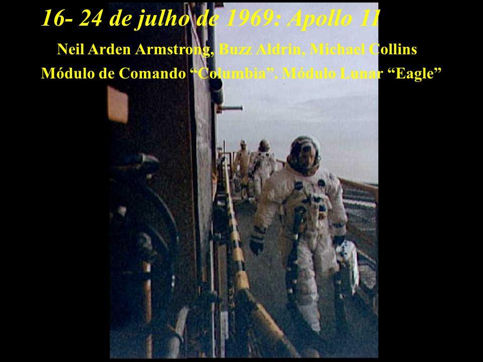 16- 24 de julho de 1969:Apollo 11.Neil Arden Armstrong, Buzz Aldrin, Michael Collins.
