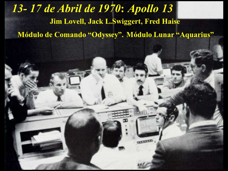13- 17 de Abril de 1970: Apollo 13. Jim Lovell, Jack L.Swiggert, Fred Haise.