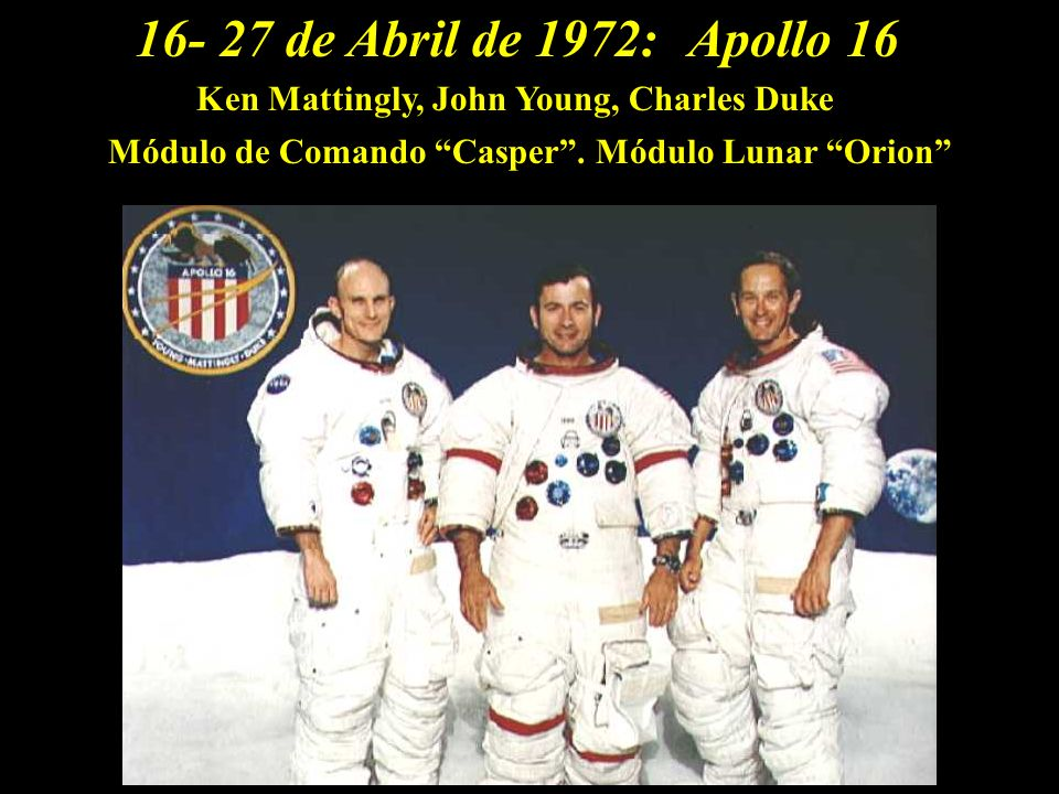 16- 27 de Abril de 1972: Apollo 16. Ken Mattingly, John Young, Charles Duke.