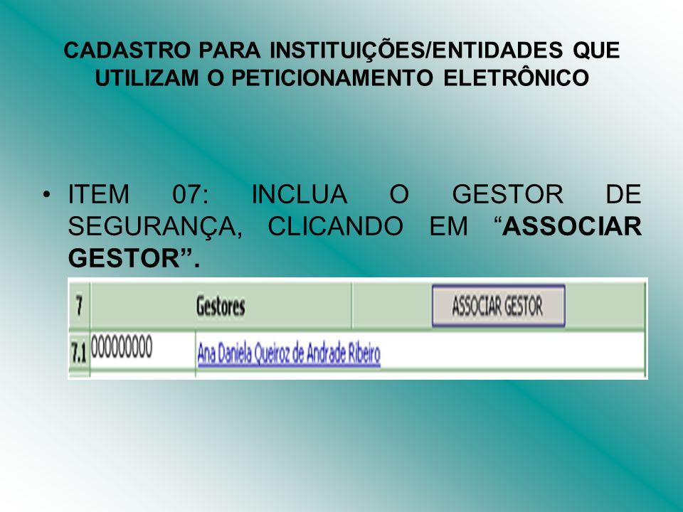ITEM 07: INCLUA O GESTOR DE SEGURANÇA, CLICANDO EM ASSOCIAR GESTOR .