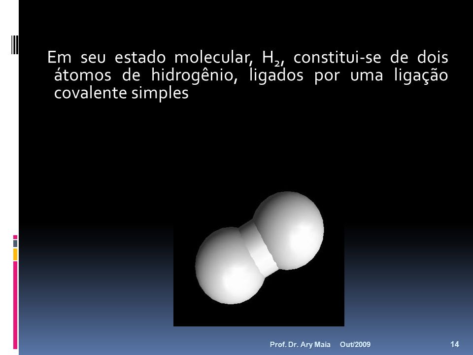 Em seu estado molecular, H2, constitui-se de dois átomos de hidrogênio, ligados por uma ligação covalente simples
