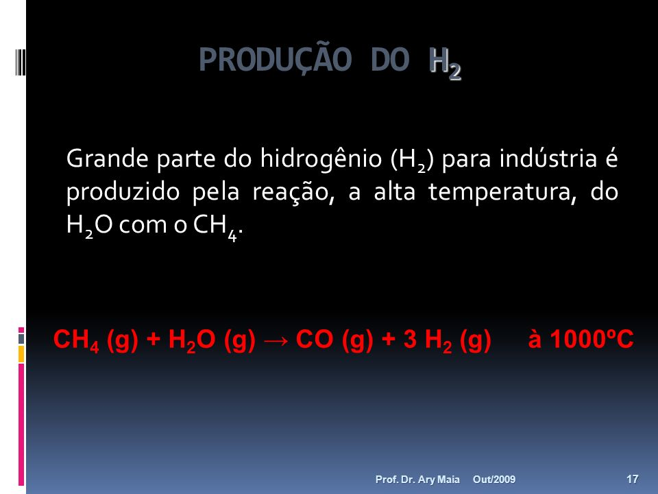 PRODUÇÃO DO H2Grande parte do hidrogênio (H2) para indústria é produzido pela reação, a alta temperatura, do H2O com o CH4.