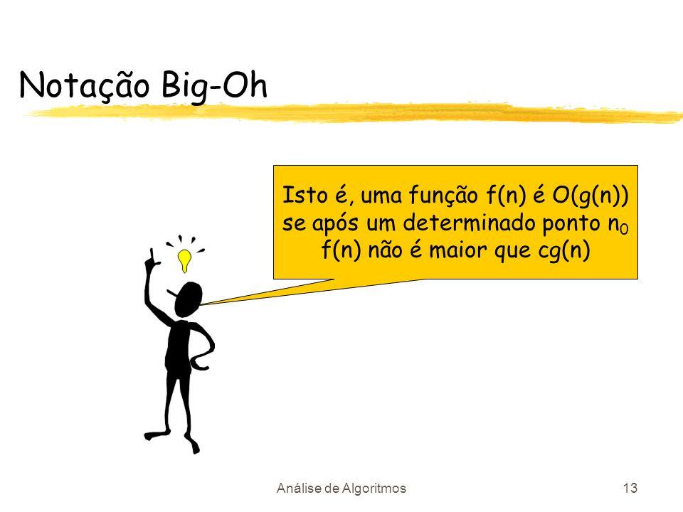 Notação Big-Oh Isto é, uma função f(n) é O(g(n))
