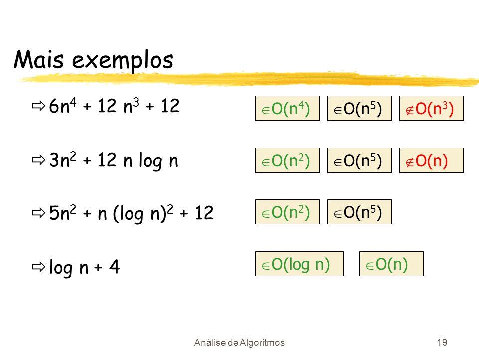 Mais exemplos 6n4 + 12 n3 + 12 3n2 + 12 n log n 5n2 + n (log n)2 + 12