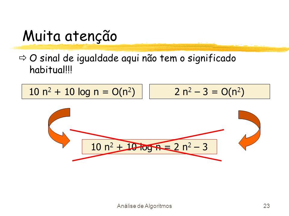 Muita atençãoO sinal de igualdade aqui não tem o significado habitual!!! 10 n2 + 10 log n = O(n2) 2 n2 – 3 = O(n2)