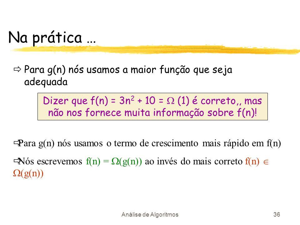Na prática … Para g(n) nós usamos a maior função que seja adequada