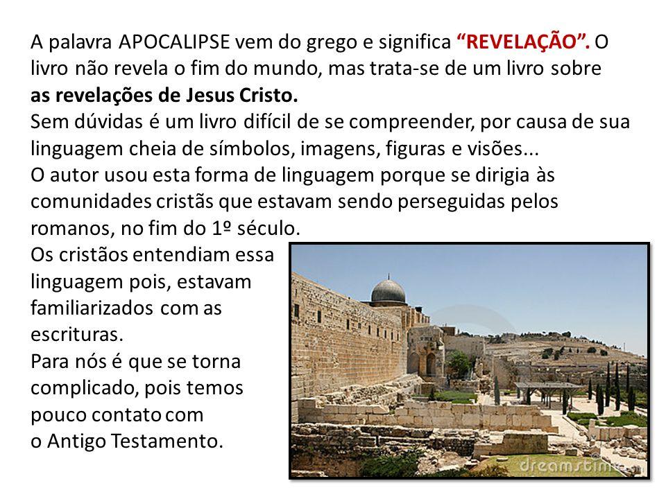 A palavra APOCALIPSE vem do grego e significa REVELAÇÃO