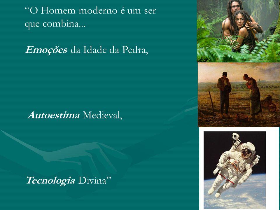 O Homem moderno é um ser que combina...