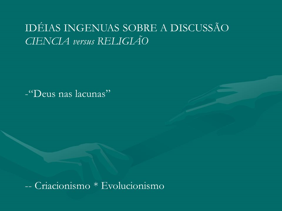 IDÉIAS INGENUAS SOBRE A DISCUSSÃO CIENCIA versus RELIGIÃO