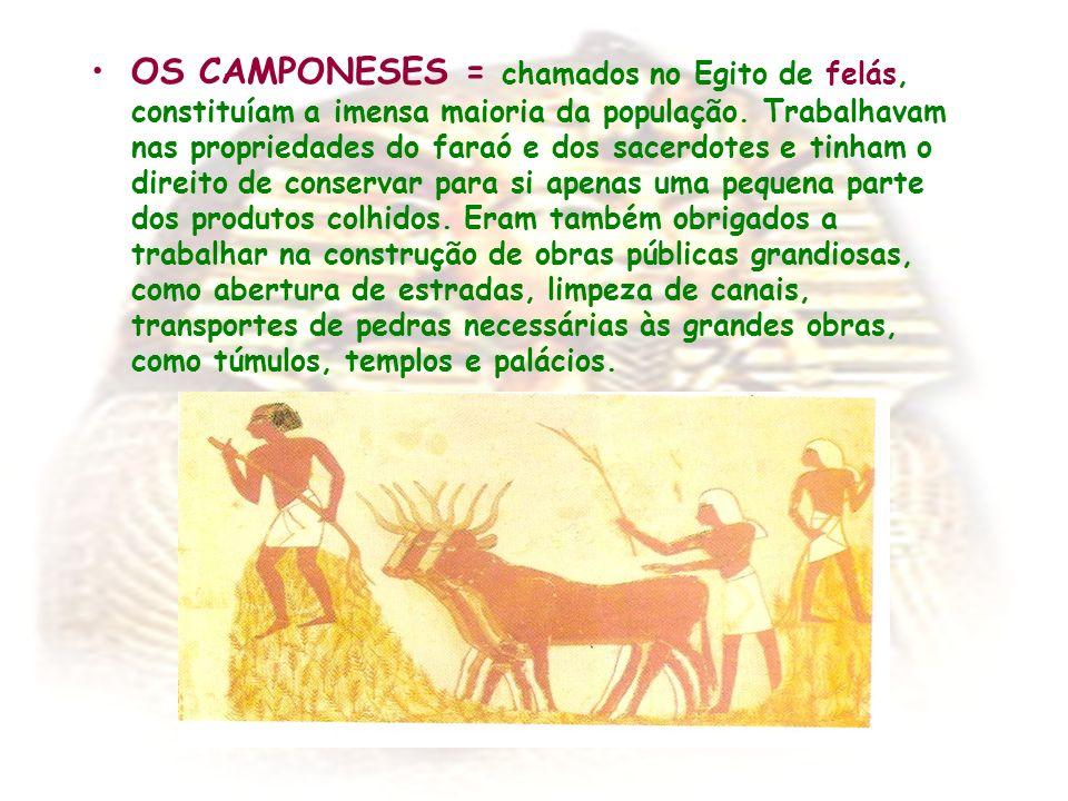 OS CAMPONESES = chamados no Egito de felás, constituíam a imensa maioria da população.