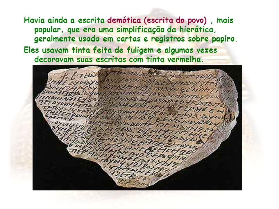 Havia ainda a escrita demótica (escrita do povo) , mais popular, que era uma simplificação da hierática, geralmente usada em cartas e registros sobre papiro.