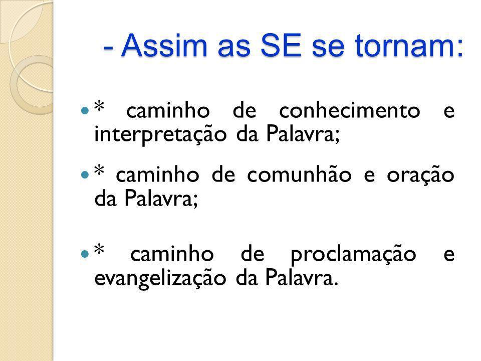 - Assim as SE se tornam: * caminho de conhecimento e interpretação da Palavra; * caminho de comunhão e oração da Palavra;