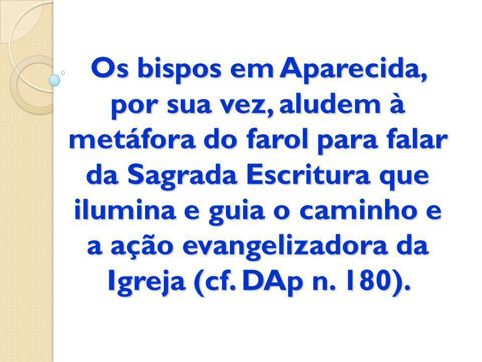 Os bispos em Aparecida, por sua vez, aludem à metáfora do farol para falar da Sagrada Escritura que ilumina e guia o caminho e a ação evangelizadora da Igreja (cf.