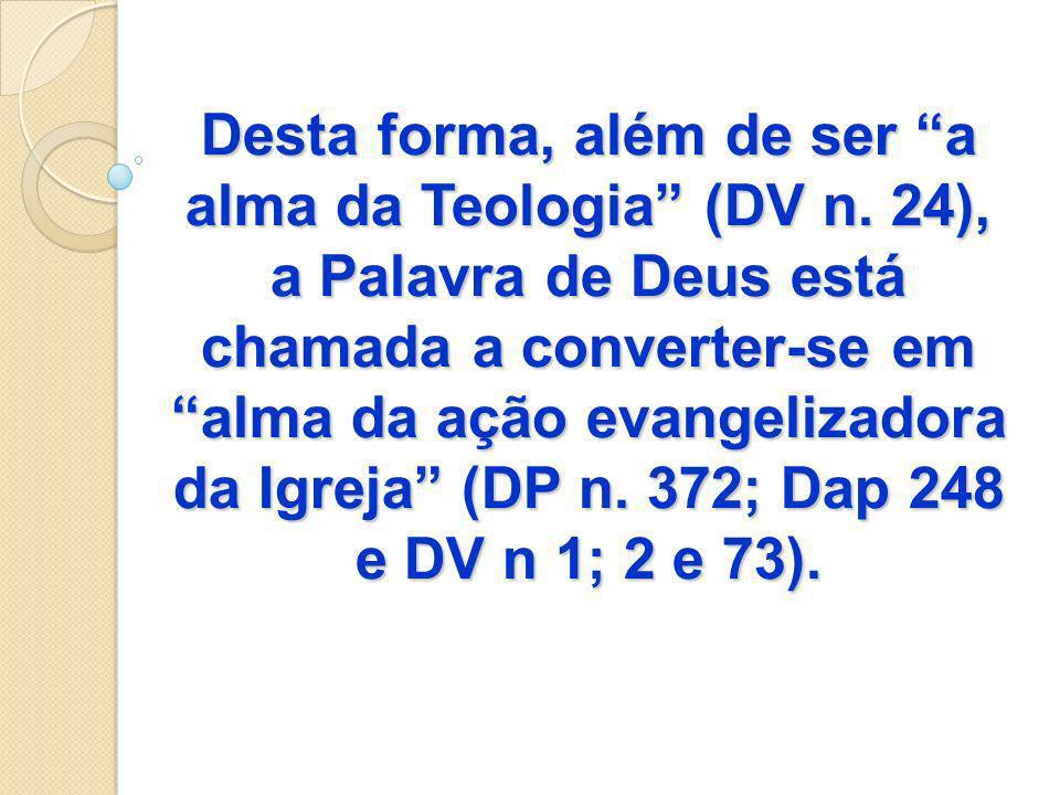 Desta forma, além de ser a alma da Teologia (DV n