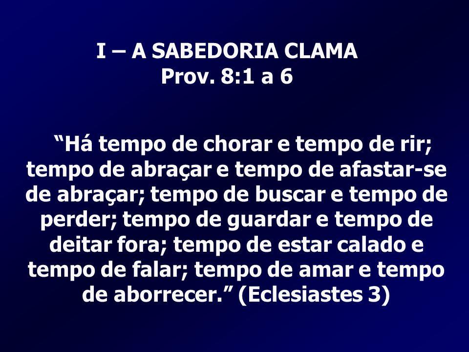 I – A SABEDORIA CLAMA Prov. 8:1 a 6